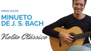 Minueto de Bach com Partitura e Tablatura – Como tocar violão clássico